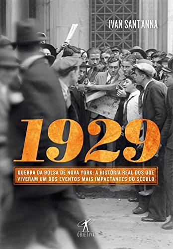 1929: Quebra da bolsa de Nova York: a história real dos que viveram um dos eventos mais impactantes do século por [Sant'Anna, Ivan]