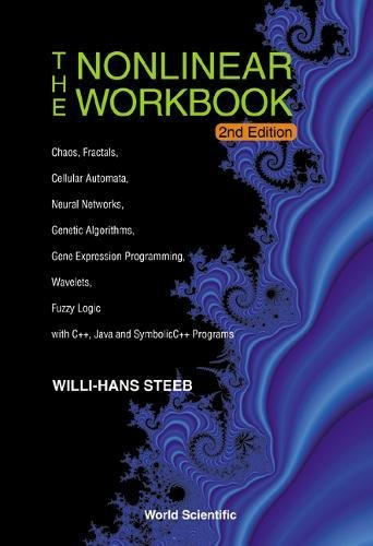 Nonlinear Workbook: Chaos, Fractals, Cellular Automata, Neural Networks, Genetic Algorithms, Gene Expression Programming