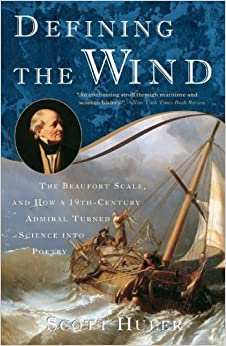 Defining the Wind: The Beaufort Scale and How a 19th-Century Admiral Turned Science into Poetry by Huler, Scott (2005)