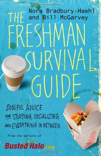The Freshman Survival Guide: Soulful Advice for Studying, Socializing, and Everything In Between by Bradbury-Haehl Nora McGarvey Bill (2011-04-07) Paperback