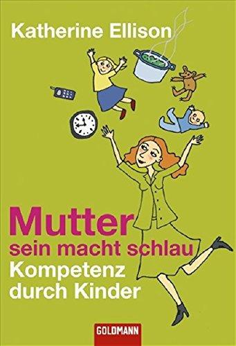 Mutter sein macht schlauKompetenz durch Kinder (Goldmann Sachbücher)