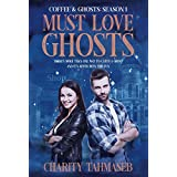 Coffee and Ghosts 1: Must Love Ghosts: The Complete First Season (Coffee and Ghosts: The Complete Seasons)