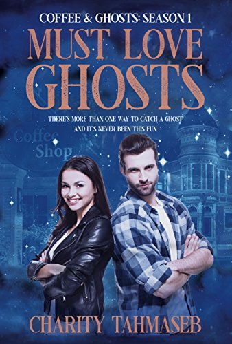 Coffee and Ghosts 1: Must Love Ghosts: The Complete First Season (Coffee and Ghosts: The Complete Seasons) -