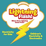 where does electricity come from - Lightning Flash! Where Does Lightning Come From? Electricity for Kids - Children's Electricity & Electronics