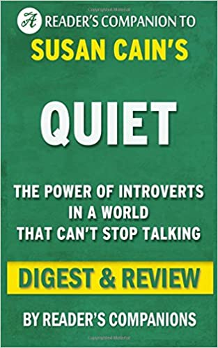 Quiet: by Susan Cain ; Digest & Review: The Power of Introverts in a World That Can't Stop Talking