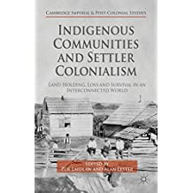 Indigenous Communities and Settler Colonialism: Land Holding, Loss and Survival in an Interconnected World