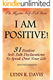 I Am Positive!: 31 Positive Self Talk Declarations to Speak Faith Over Your Life (Negative Self Talk Book 4)