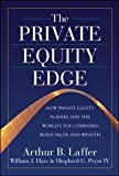 img - for The Private Equity Edge: How Private Equity Players and the World's Top Companies Build Value and Wealth book / textbook / text book