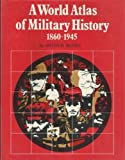 World Atlas of Military History: 1860-1945 v. 3