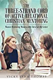 img - for The Three-Strand Cord of Active Relational Christian Mentoring: Women Mentoring Women with Christ at the Center book / textbook / text book