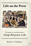 img - for Life on the Press: The Popular Art and Illustrations of George Benjamin Luks 1St edition by Gambone, Robert L. (2009) Hardcover book / textbook / text book