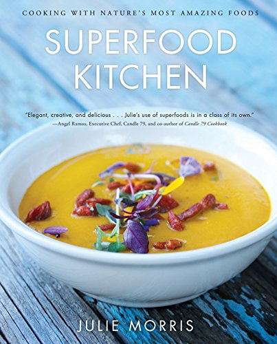 Superfood Kitchen: Cooking with Natures Most Amazing Foods (Julie Morriss Superfoods)