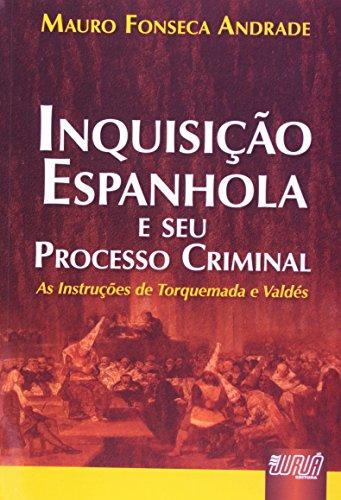 Inquisição Espanhola e Seu Processo Criminal. As Instruções de Torquemada e Valdés