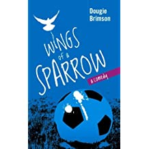 Wings of a Sparrow: A Comedy About Football, Fortune and a Fanatical Fan by Dougie Brimson (2013-10-21)