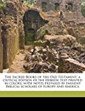 The Sacred Books of the Old Testament; a Critical Edition of the Hebrew Text Printed in Colors, with Notes Prepared by Eminent Biblical Scholars of Eu, Anonymous, 1176966057