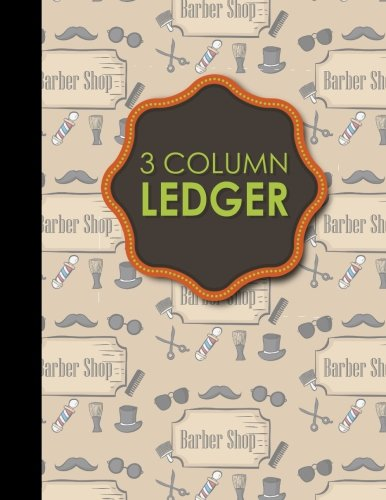 """Download 3 Column Ledger: Account Book, Accounting Journal Entry Book, Bookkeeping Ledger For Small Business, Cute Barbershop Cover, 8.5"""" x 11"""", 100 pages (Volume 22) pdf epub"""