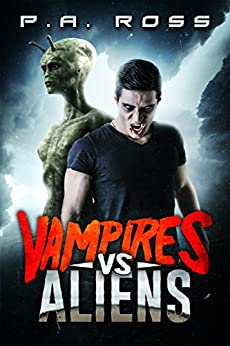 Vampires Vs Aliens (A paranormal science fiction mashup): A Dark Alliance by [Ross, P.A.]
