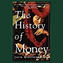 The History of Money Audiobook by Jack Weatherford Narrated by Victor Bevine