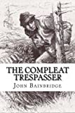 The Compleat Trespasser: Journeys Into The Heart of Forbidden Britain