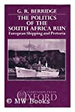 The Politics of the South Africa Run : European Shipping and Pretoria, Berridge, Geoffrey R., 019827484X
