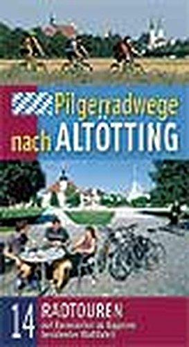 Pilgerradwege nach Altötting: 14 Radtouren auf Fernrouten zu Bayerns berühmter Wallfahrt. Broschüre mit Fahrradkarte.