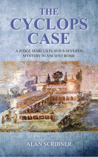 The Cyclops Case: A Judge Marcus Flavius Severus Mystery in Ancient Rome
