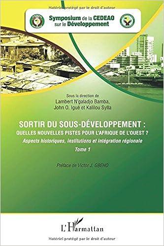 Télécharger en ligne Sortir du Sous Developpement (T 1) Quelle Nouvelles Pistes pour l'Afrique de l'Ouest Aspects Histori pdf, epub ebook