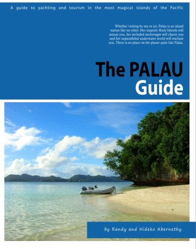 The Palau Guide: A guide to yachting and tourism in Palau