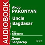Uncle Bagdasar [Russian Edition] | Akop Parosyan