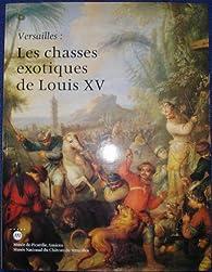 Versailles: Les chasses exotiques de Louis XV : [exposition] par Xavier Salmon