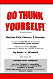 Go Thunk Yourself! - Become Rich, Famous, A Success, Robert C. Worstell, 0615141218