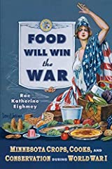 Food Will Win the War: Minnesota Crops, Cook, and Conservation during World War I Paperback