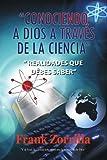 Conociendo a Dios a Travs de la Ciencia, Frank Zorrilla, 1463300913