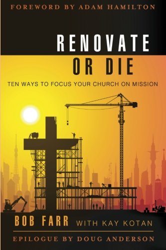 Renovate or Die: 10 Ways to Focus Your Church on Mission