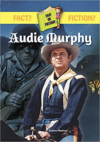 Audie Murphy Fact Or Fiction Joanne Mattern - Audie