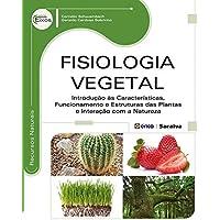 Fisiologia Vegetal: Introdução às Características, Funcionamento e Estruturas das Plantas e Interação com a Natureza