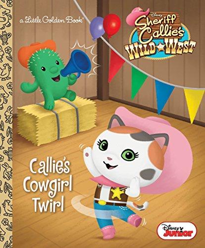 (Callie's Cowgirl Twirl (Disney Junior: Sheriff Callie's Wild West) (Little Golden)