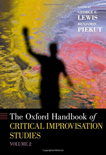 The Oxford Handbook of Critical Improvisation Studies, Volume 2 (Oxford Handbooks)