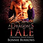 A Dragon's Tale: A Paranormal Shapeshifter Romance | Bonnie Burrows