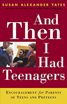 And Then I Had Teenagers: Encouragement for Parents of Teens and Preteens by [Yates, Susan Alexander]