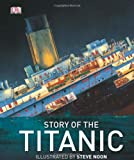 The Story of the Titanic, Dorling Kindersley Publishing Staff, 0756691710