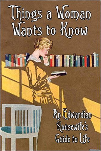 Things a Woman Wants to Know: An Edwardian Housewife's Guide to Life (Old House Projects)