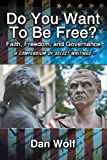 Do You Want to be Free? Faith, Freedom, and Governance, Dan Wolf, 1938135288