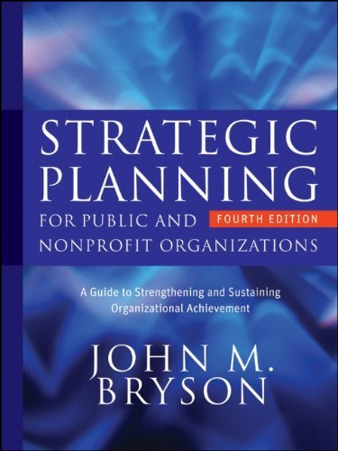 John M. Bryson'sStrategic Planning for Public and Nonprofit Organizations: A Guide to Strengthening and Sustaining Organizational Achievement (Bryson on Strategic Planning) [Hardcover]2011 ebook