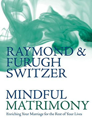 Mindful Matrimony: Enriching Your Marriage for the Rest of Your Lives