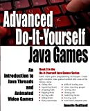 Advanced Do-It-Yourself Java Games: An Introduction to Java Threads and Animated Video Games (Volume 3)