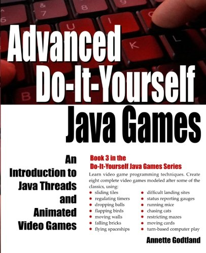 Advanced Do-It-Yourself Java Games: An Introduction to Java Threads and Animated Video Games (Volume 3) by CreateSpace Independent Publishing Platform