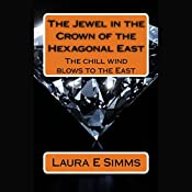 The Jewel in the Crown of the Hexagonal East: The Hunter Saga, Book 5 | Laura E Simms