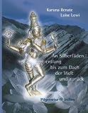 An Silberfäden entlang bis zum Dach der Welt und zurück, Karuna Renate Luise Lewi, 3833405813
