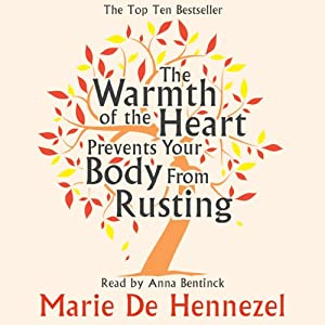 The Warmth of the Heart Prevents Your Body From Rusting Audiobook